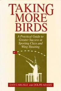 Taking More Birds: A Practical Guide to Greater Success at Sporting Clays and Wing Shooting...