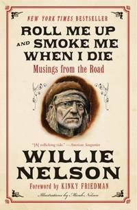 Roll Me Up and Smoke Me When I Die: Musings from the Road by  foreword  Willie / Kinky Friedman - Paperback - 2nd - 2013 - from The Old Library Bookshop and Biblio.com