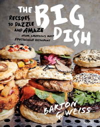 The Big Dish : Recipes to Dazzle and Amaze from America's Most Spectacular Restaurant by Barton G Weiss - Hardcover - from Ria Christie Collections and Biblio.com