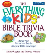 The Everything Kids Bible Trivia Book: Stump Your Friends and Family With Your Bible Knowledge by  Aubrey  Kathi; Wagner - Paperback - from Mark My Words LLC/Walker Bookstore and Biblio.com