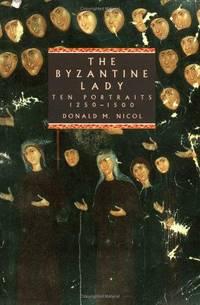 The Byzantine Lady: Ten by Donald M. Portraits - Hardcover - from Sahafeyn Bookstore (SKU: 978-0521455312)