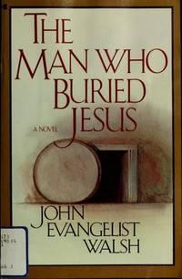 The Man Who Buried Jesus