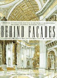 Behind Facades/a Dramatic Cutaway Look into Five of the World's Architectural Treasures-Featuring...