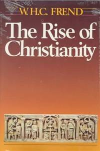 The Rise of Christianity by W. H. C. Frend - Paperback - 1984-01-01 - from Cronus Books, LLC. (SKU: SKU1028378)