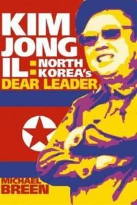 Kim Jong-Il: North Korea's Dear Leader Breen, Michael