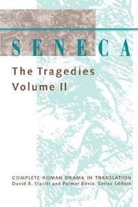 Seneca: The Tragedies (Complete Roman Drama in Translation)