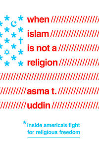When Islam Is Not a Religion: Inside America's Fight for Religious Freedom by  Asma T Uddin - from Magers and Quinn Booksellers and Biblio.com