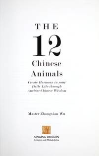 12 CHINESE ANIMALS: Create Harmony In Your Daily Life Through Ancient Chinese Wisdom