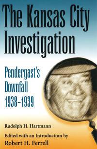The Kansas City Investigation: Pendergast's Downfall, 1938-1939