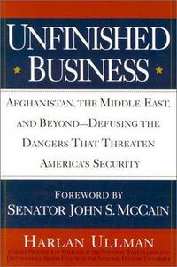 Unfinished Business: Afghanistan, the Middle East and Beyond--Defusing the Dangers That Threatenamerica's Security by  Harlan Ullman - Hardcover - 2002 - from The John Bale Books LLC (SKU: 0000003609)