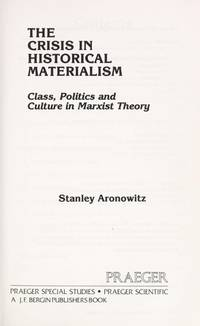 The Crisis in Historical Materialism: Class, Politics, and Culture in Marxist Theory by Aronowitz, Stanley