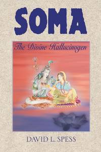 Soma: The Divine Hallucinogen by  David L Spess - First  Edition - 2000 - from Veronica's Books and Biblio.com