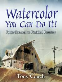 image of Watercolor: You Can Do It! From Concept to Finished Painting