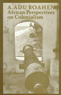 African Perspectives on Colonialism (The Johns Hopkins Symposia in Comparative History)