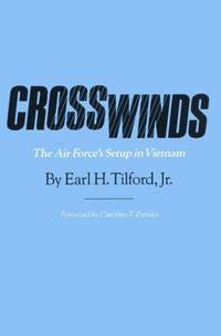 Crosswinds: The Air Force's Setup in Vietnam (Texas a & M University Military History...