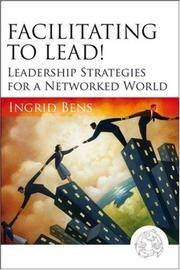 Facilitating to Lead!: Leadership Strategies for a Networked World