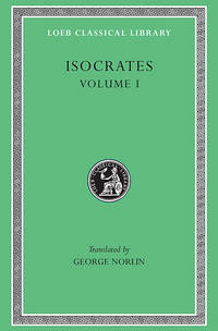 Isocrates, Volume I:  To Demonicus. To Nicocles. Nicocles or the Cyprians. Panegyricus. To Philip. Archidamus. (Loeb Classical Library No. 209) by  George Norlin (Translator) Isocrates - Hardcover - 1928-01-01 - from Ergodebooks (SKU: DADAX0674992318)
