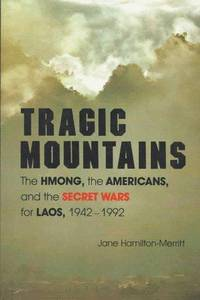 Tragic Mountains: The Hmong, the Americans, and the Secret Wars for Laos, 1942-1992 by Jane Hamilton-Merritt - First Edition - 1993 - from Wayward Books and Biblio.com