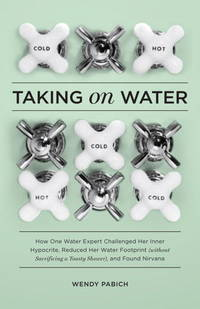 Taking on Water: How One Water Expert Challenged Her Inner Hypocrite, Reduced Her Water Footprint...