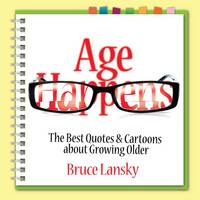AGE HAPPENS: The Best Quotes & Cartoons about Growing Older