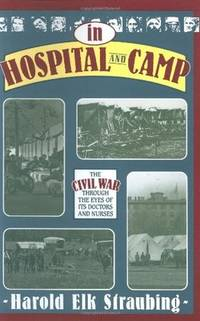In Hospital and Camp: The Civil War through the Eyes of Its Doctors and Nurses