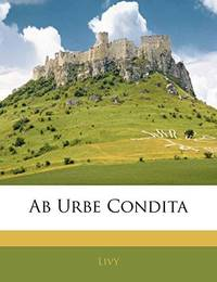 Ab Urbe Condita (Latin Edition) by Livy - Paperback - 2010-02-16 - from Ergodebooks and Biblio.com