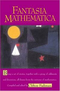 Fantasia Mathematica - Being a Set Of Stories, Together With a Group Of Oddments and Diversions, All Drawn From the Universe