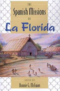 The Spanish Missions of LA Florida by  (ed)  BBonnie G - 1st Printing - 1993 - from DBookmahn's Used and Rare Military Books (SKU: 012196)