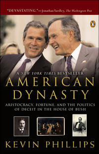 American Dynasty: Aristocracy, Fortune, and the Politics of Deceit in the House of Bush.