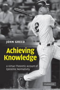 Achieving Knowledge: A Virtue-Theoretic Account of Epistemic Normativity