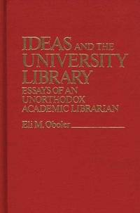 Ideas and the University Library: Essays of an Unorthodox Academic Librarian (Contributions in Librarianship and Information Science) by Eli M. Oboler - First Edition - 1977 - from K & L KICKN'  BOOKS and Biblio.com