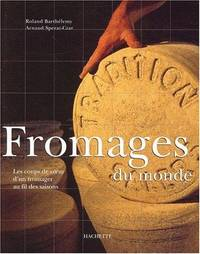 Les Fromages du monde by  Arnaud  Roland & Sperat-Czar - Hardcover - 2001 - from Burlingame Library Foundation Booksales and Biblio.com