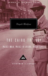 The Cairo Trilogy: Palace Walk, Palace of Desire, Sugar Street (Everyman's Library) by  Naguib Mahfouz - Hardcover - from Mega Buzz Inc and Biblio.com