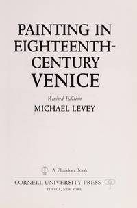 Painting in Eighteenth-Century Venice by  Michael Levey - Hardcover - Rev Ed. - 1980 - from KALAMOS BOOKS (SKU: 28009)