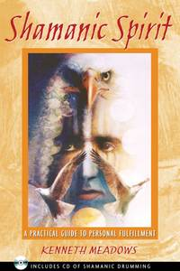 Shamanic Spirit - A Practical Guide to Personal Fulfillment