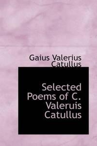 Selected Poems Of C Valeruis Catullus