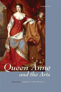 Queen Anne and the Arts (Transits: Literature, Thought & Culture, 1650-1850)