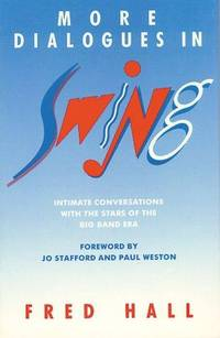 More Dialogues in Swing: Intimate Conversations With the Stars of the Big Band Era by  Fred Hall - Signed First Edition - 1991 - from VAGABOND BOOKS (SKU: JR 3/2-10)