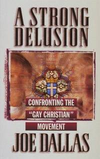 """A Strong Delusion: Confronting the """"Gay Christian"""" Movement"""