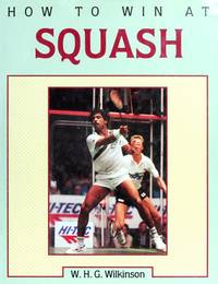 How to Win at Squash by W. H. G. Wilkinson - Hardcover - 1990-10-01 - from Ergodebooks (SKU: DADAX1852231319)