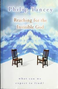 Reaching for the Invisible God: What Can We Expect to Find? by  Philip Yancey - Hardcover - 2000 - from 2Vbooks and Biblio.com