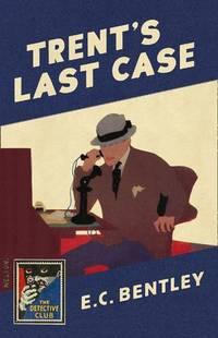 image of Trent?s Last Case (Detective Club Crime Classics)