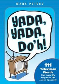 Yada, Yada, Doh!: 111 Television Words That Made the Leap from the Screen to Society (How America...