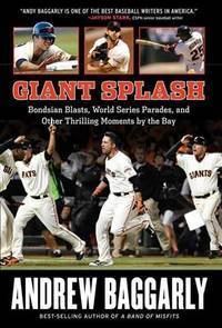 Giant Splash: Bondsian Blasts, World Series Parades, and Other Thrilling Moments by the Bay