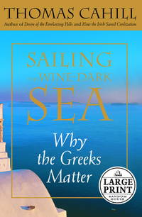 Sailing the Wine-Dark Sea: Why the Greeks Matter (Random House Large Print) (Random House Large Print Nonfiction) by Thomas Cahill - Hardcover - 2003-10-28 - from Ergodebooks and Biblio.com