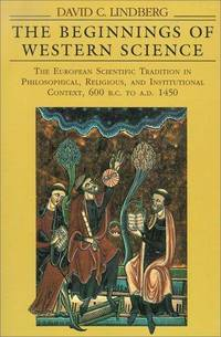 The Beginnings of Western Science: The European Scientific Tradition in Philosophical, Religious,...