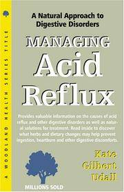 Managing Acid Reflux: Complementary Treatments for Indigestion and Other Digestive Disorders...