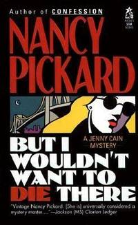 BUT I WOULDN'T WANT TO DIE THERE (Jenny Cain Mystery)  by Pickard, Nancy
