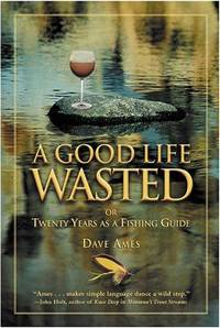 A Good Life Wasted or Twenty Years as a Fishing Guide