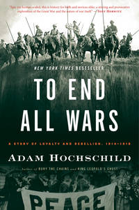 To End All Wars: A Story of Loyalty and Rebellion, 1914-1918